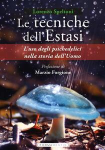 Libro Le tecniche dell'estasi. L'uso degli psichedelici nella storia dell'uomo Lorenzo Speltoni