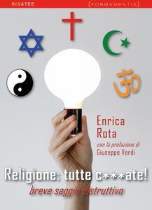 Libro Religione: tutte c***ate! Breve saggio distruttivo Enrica Rota