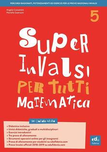 Super INVALSI per tutti. Matematica. Per la 5ª classe elementare.pdf