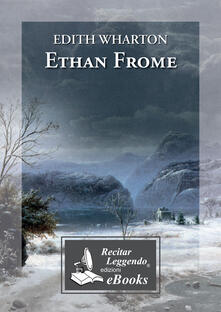 Ethan Frome - Edith Wharton,Laura Pierantoni,Maria Laura Belli - ebook