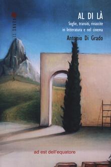 Al di là. Soglie, transiti, rinascite in letteratura (e nel cinema) - Antonio Di Grado - copertina