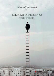 Esercizi di presenza. Gestalt haiku - Marco Tarantino - copertina