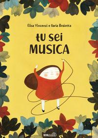 Tu sei musica. Ediz. a colori - Vincenzi Elisa Braiotta Ilaria - wuz.it