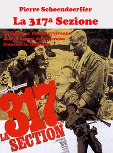 Criticalwinenotav.it La 317ª sezione. La lotta per la sopravvivenza di un plotone dell'esercito francese in Indocina. Ediz. illustrata Image