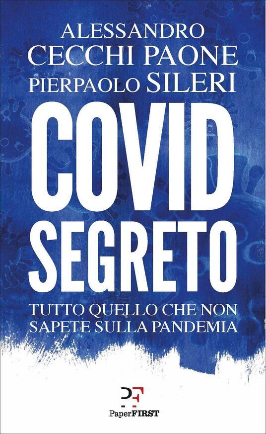 Covid segreto. Tutto quello che non sapete sulla pandemia - Alessandro Cecchi Paone,Pierpaolo Sileri - copertina