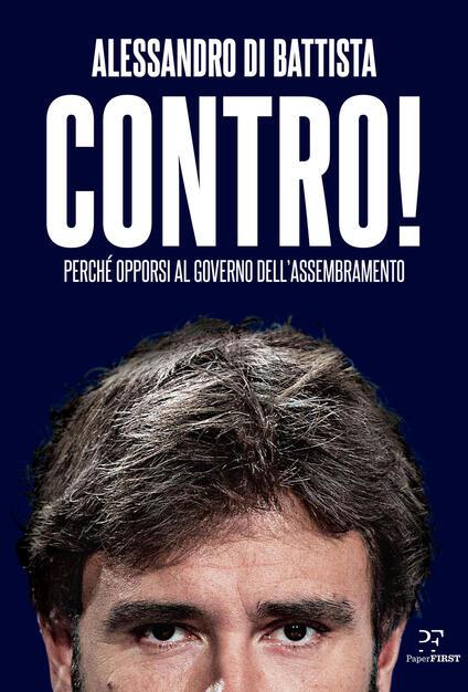 Contro! Perché opporsi al governo dell'assembramento - Alessandro Di Battista - copertina
