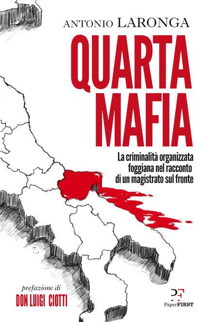 Quarta mafia. La criminalità organizzata foggiana nel racconto di un magistrato sul fronte - Antonio Laronga - copertina