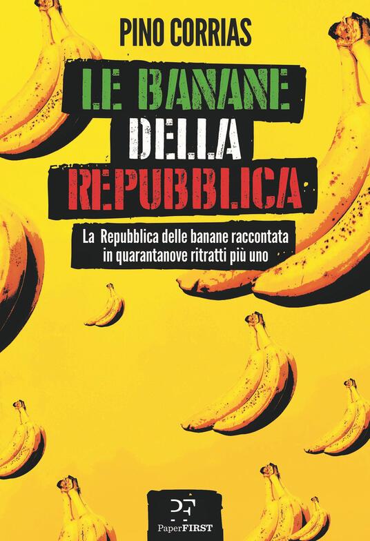 Le banane della Repubblica. La Repubblica delle banane raccontata in quarantanove ritratti più uno - Pino Corrias - copertina