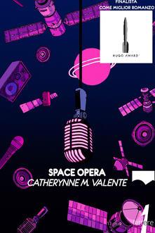 Space opera - Catherynne M. Valente,Alice Zanzottera - ebook