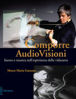 Comporre AudioVisioni. Suono e musica nell'esperienza della videoarte