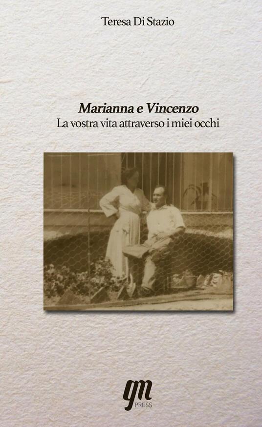 Marianna e Vincenzo. La vostra vita attraverso i miei occhi - Teresa Di Stazio - copertina