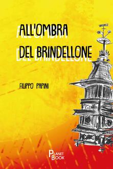All'ombra del brindellone - Filippo Papini - copertina