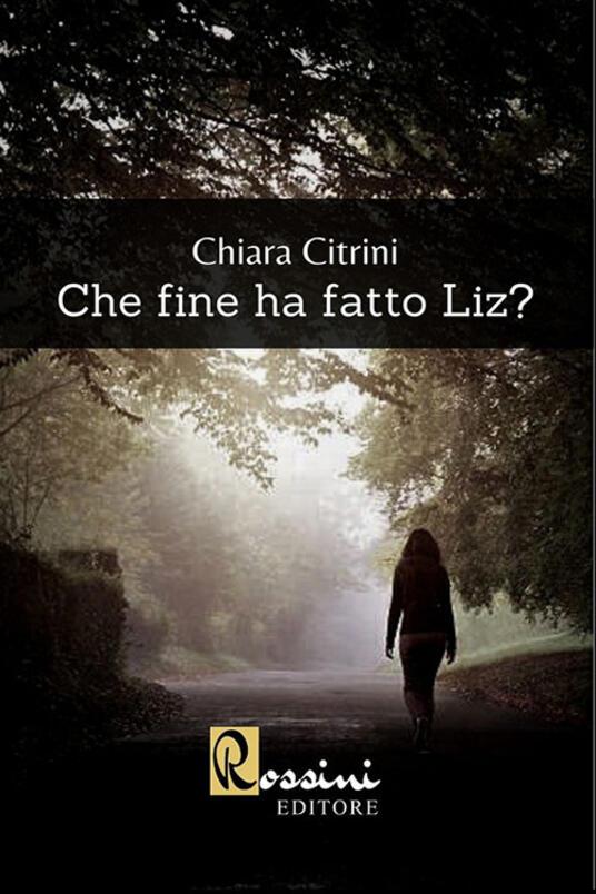 Che fine ha fatto Liz? - Chiara Citrini - copertina