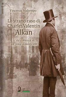 Lo strano caso di Charles Valentin Alkan. Vita e musica di un genio dimenticato.pdf