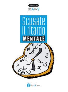 Voluntariadobaleares2014.es Scusate il ritardo mentale. Ediz. italiana e inglese Image