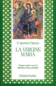 Libro La vergine Maria. Pagine scelte Agostino (sant')
