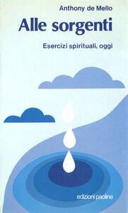 Foto Cover di Alle sorgenti. Esercizi spirituali, Libro di Anthony De Mello, edito da Paoline Editoriale Libri