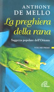 Libro La preghiera della rana. Saggezza popolare dell'Oriente. Vol. 1 Anthony De Mello