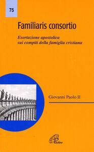 Libro Familiaris consortio. Esortazione apostolica sui compiti della famiglia cristiana nel mondo di oggi Giovanni Paolo II