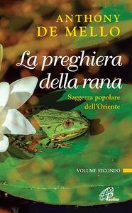 Libro La preghiera della rana. Saggezza popolare dell'Oriente. Vol. 2 Anthony De Mello