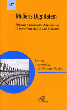 Mulieris dignitatem. Lettera apostolica sulla dignità e vocazione della donna in occasione dellAnno Mariano.pdf