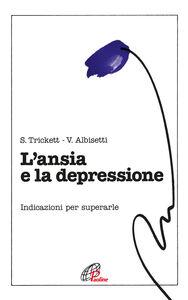 Foto Cover di L' ansia e la depressione. Nuove indicazioni per superarle, Libro di Shirley Trickett,Valerio Albisetti, edito da Paoline Editoriale Libri