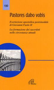 Libro Pastores dabo vobis. Esortazione apostolica postsinodale. La formazione dei sacerdoti nelle circostanze attuali Giovanni Paolo II