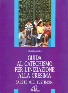 Libro Guida al catechismo per l'iniziazione alla cresima. Sarete miei testimoni Tonino Lasconi
