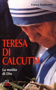 Libro Teresa di Calcutta. La matita di Dio Franca Zambonini