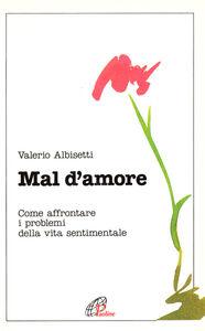 Libro Mal d'amore. Come affrontare i problemi della vita sentimentale Valerio Albisetti