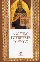 Agostino interprete di Paolo. Commento di alcune questioni tratte dalla lettera ai Romani. Commento incompiuto della lettera ai Romani