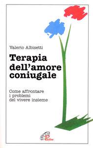 Libro Terapia dell'amore coniugale. Come affrontare i problemi del vivere insieme Valerio Albisetti