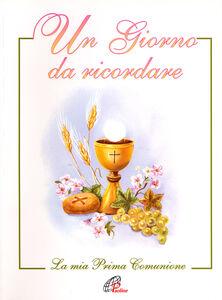 Foto Cover di Un giorno da ricordare. La mia prima Comunione, Libro di Nadia Bonaldo, edito da Paoline Editoriale Libri