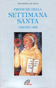 Foto Cover di Prediche della Settimana santa (Firenze, 1425), Libro di Bernardino da Siena (san), edito da Paoline Editoriale Libri