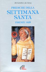 Libro Prediche della Settimana santa (Firenze, 1425) Bernardino da Siena (san)