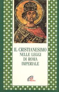 Libro Il cristianesimo nelle leggi di Roma imperiale