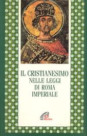 Il cristianesimo nelle leggi di Roma imperiale