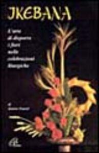 Foto Cover di Ikebana. L'arte di disporre i fiori nelle celebrazioni liturgiche, Libro di Jeanne Emard, edito da Paoline Editoriale Libri