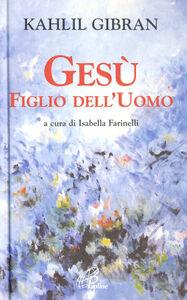 Foto Cover di Gesù figlio dell'uomo, Libro di Kahlil Gibran, edito da Paoline Editoriale Libri