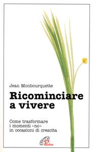 Libro Ricominciare a vivere. Come trasformare i momenti «No» in occasioni di crescita Jean Monbourquette