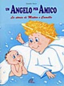 Foto Cover di Un angelo per amico. La storia di Matteo e Camillo, Libro di Daniele Tasca, edito da Paoline Editoriale Libri