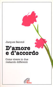Foto Cover di D'amore e d'accordo. Come vivere in due restando differenti, Libro di Jacques Salomé, edito da Paoline Editoriale Libri