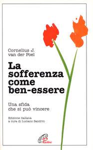 Foto Cover di La sofferenza come ben-essere. Una sfida che si può vincere, Libro di Cornelius J. Van der Poel, edito da Paoline Editoriale Libri