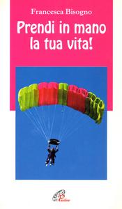 Libro Prendi in mano la tua vita! Francesca Bisogno