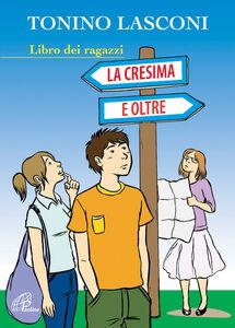 Libro La cresima e oltre. Libro dei ragazzi Tonino Lasconi