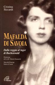 Libro Mafalda di Savoia. Dalla reggia al lager di Buchenwald Cristina Siccardi