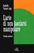 Libro L' arte di non lasciarsi manipolare. Guida pratica Isabelle Nazare Aga