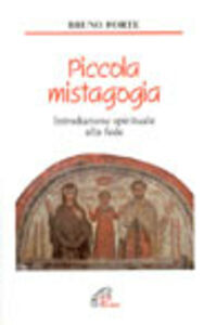 Libro Piccola mistagogia. Introduzione spirituale alla fede Bruno Forte