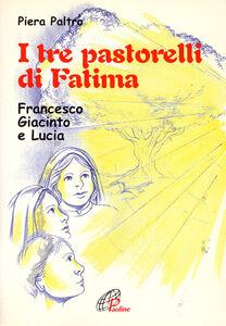 Libro I tre pastorelli di Fatima. Francesco, Giacinta e Lucia Piera Paltro