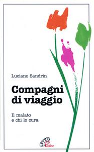 Libro Compagni di viaggio. Il malato e chi lo cura Luciano Sandrin